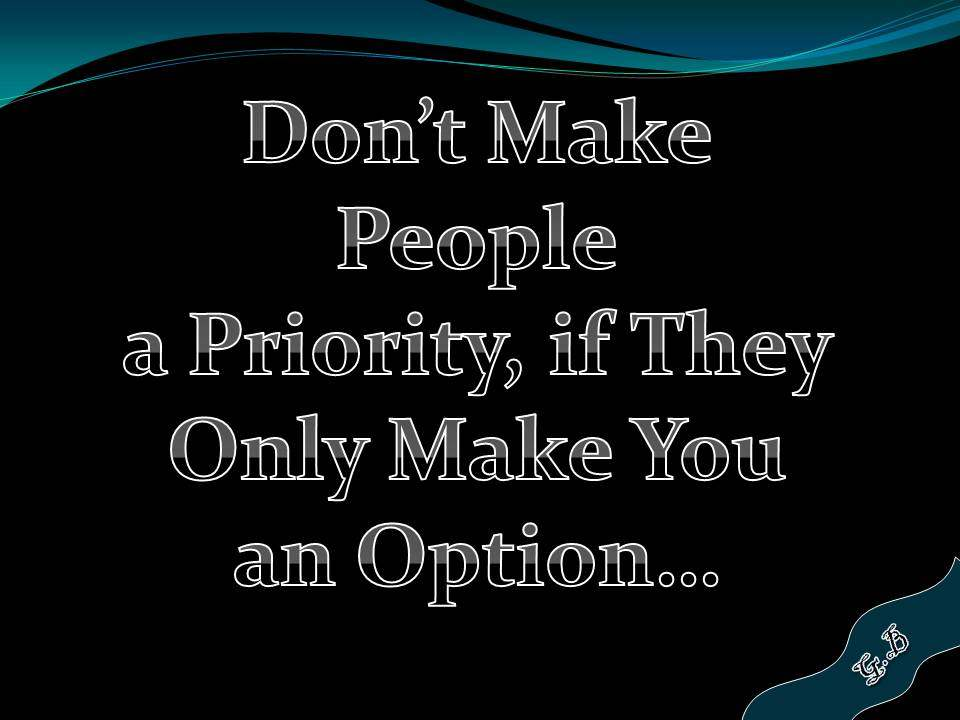 Quotes On Being Someones Priority Quotesgram: Don't Make People A Priority…