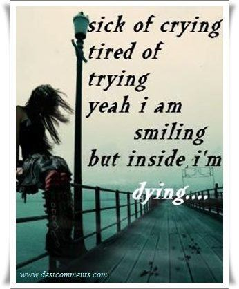 Sick of crying, tired of trying...
