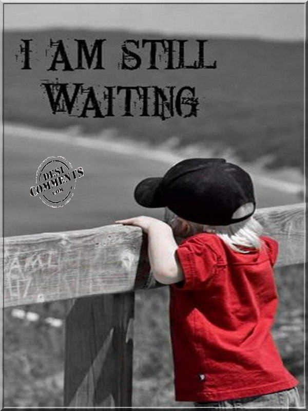 I am still waiting