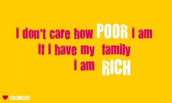 If I have my family I am rich