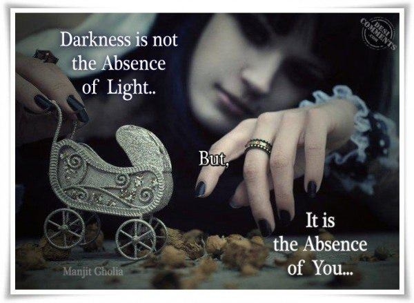Darkness is not the absence of light...