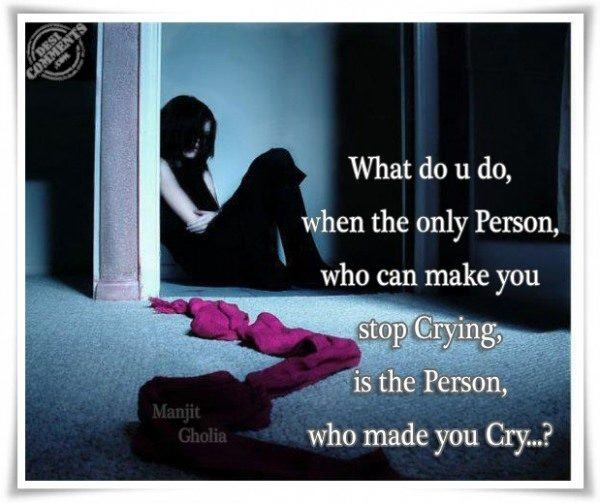 The only person who can make you stop crying...