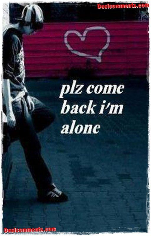 Please come back I'm alone