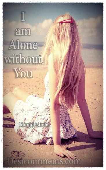 I am alone without you...