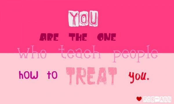 You are the one who teach people how to treat you