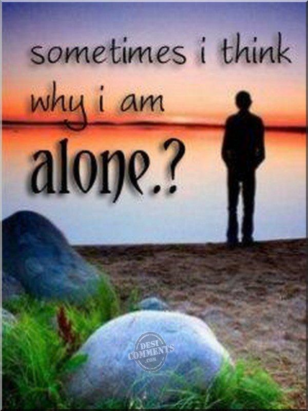 Why I am alone?