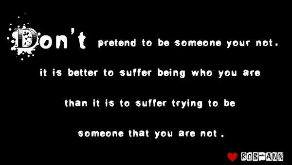 Don't pretend to someone you're not