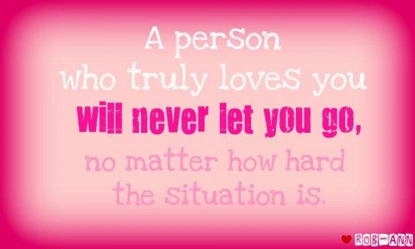 A person who truly loves you will never let you go