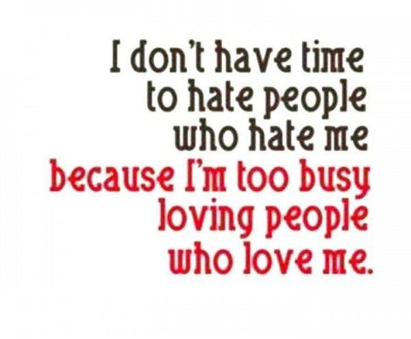 I don't have time to hate people who hate me