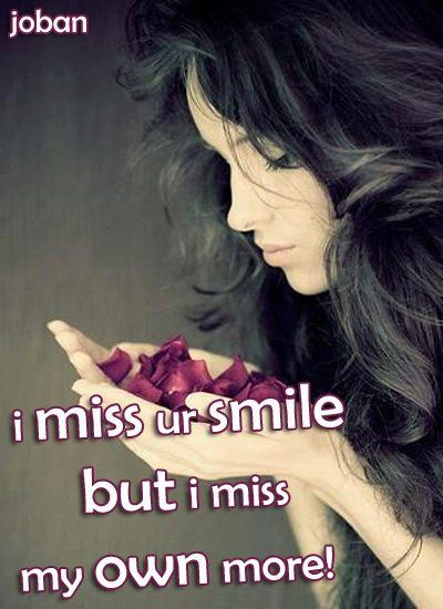 I miss your smile...