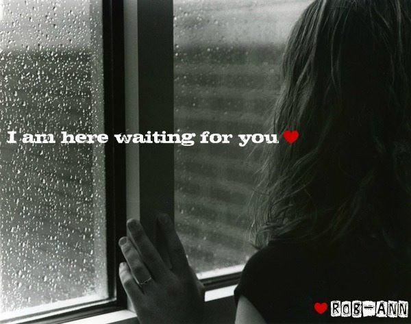 I am here waiting for you