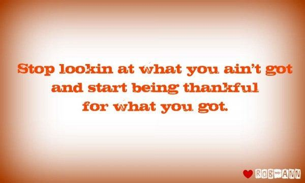 Start being thankful for what you got
