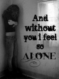 And without you I feel so alone