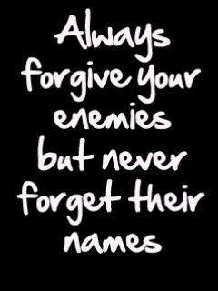 Always forgive your enemies but never forget their names