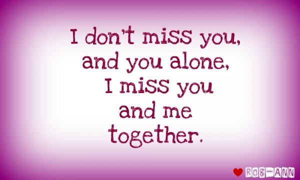 I miss you and me together