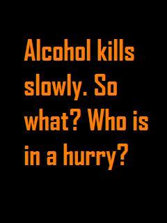 Alcohol Kills Slowly