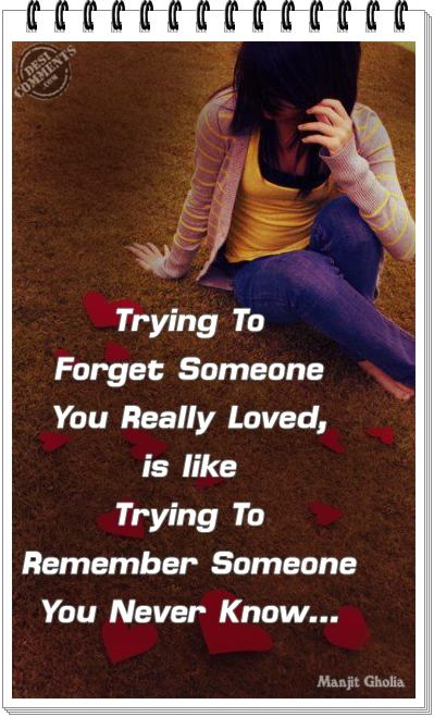 Trying to forget someone you really loved...