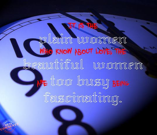 It is the plain women who know about love