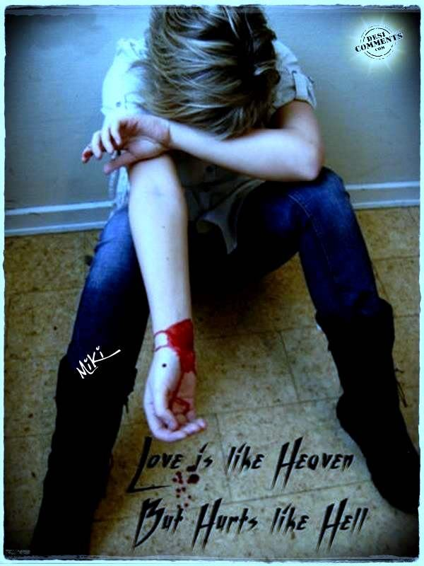 Love is like heaven, but hurts like hell