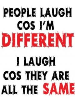 People laugh cos I'm different…