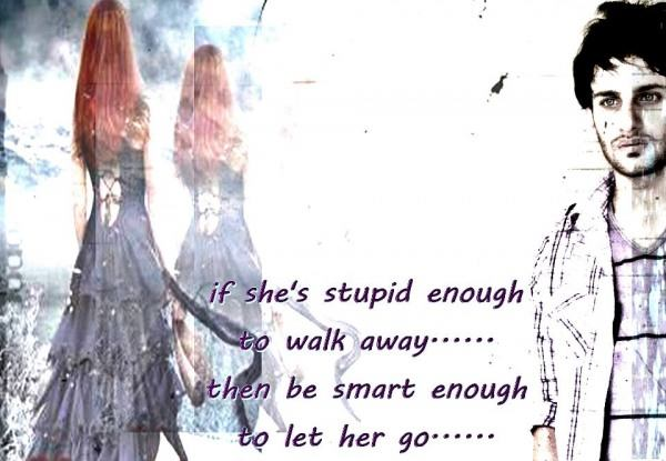 Be smart enough to let her go…