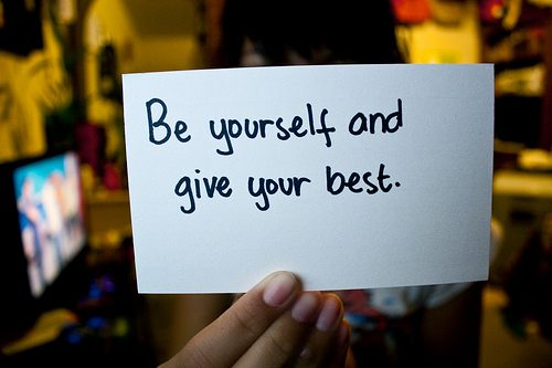Be yourself & give your best