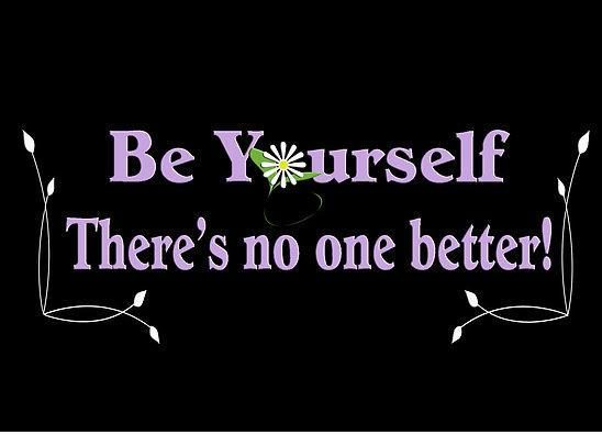 Be yourself there's no one better