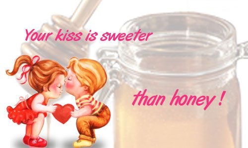 Your kiss is sweeter than honey
