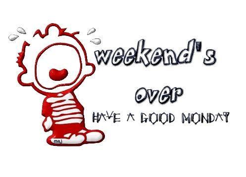 Weekend over Have A Good monday - DesiComments.com