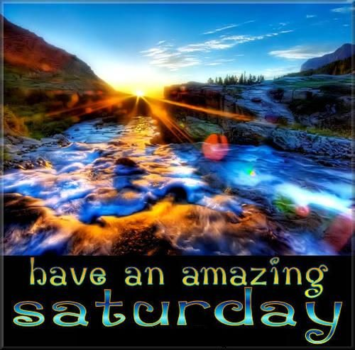 Have an amazing saturday