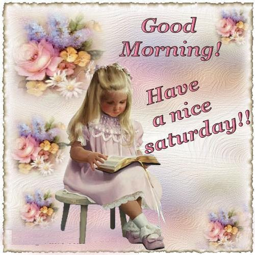 Good Morning,Have A Nice Saturday