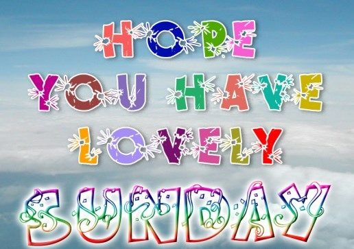Hope you have a lovely sunday
