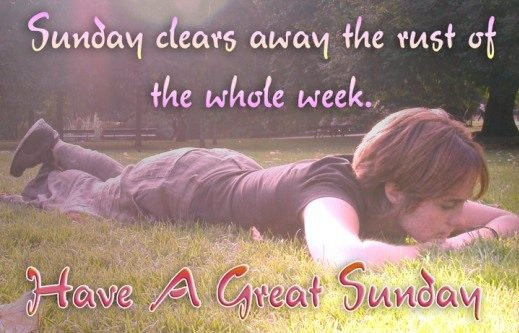 Sunday clears away the rust of the whole week