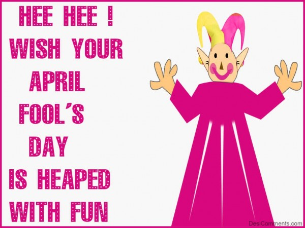 Wish Your April Fool's Day Is Heaped With Fun