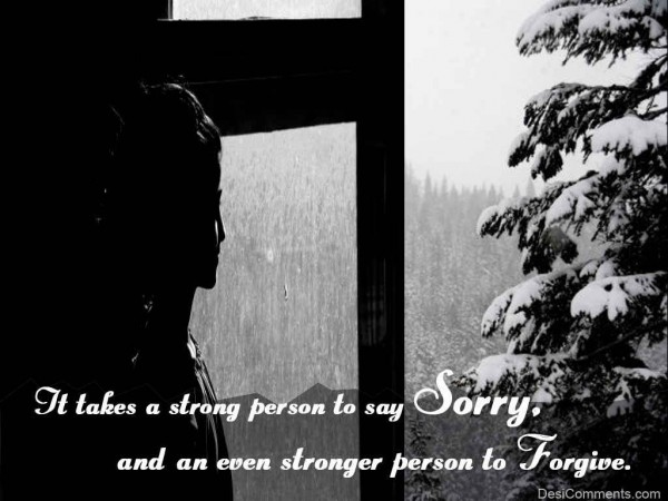 It Takes A Strong Person To Say Sorry