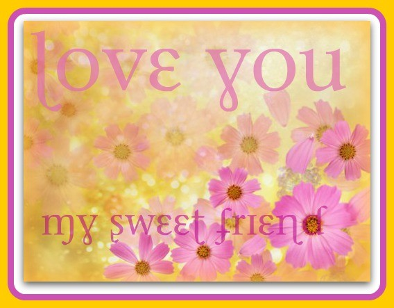 Love You My Sweet Friend Quotes : Love you my sweet friend desicomments