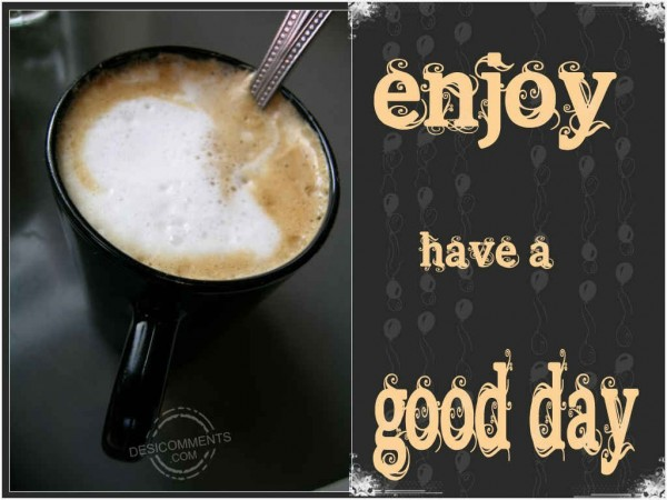 Enjoy Have A Good Day