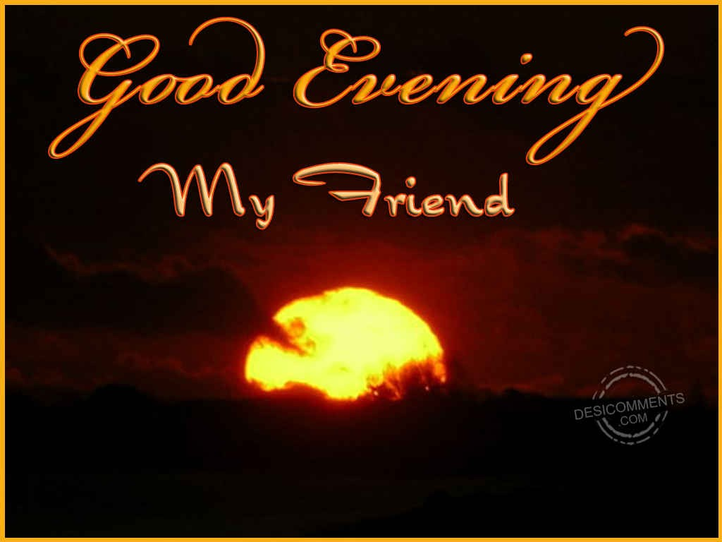 Good Evening Wallpaper With Love : Good Evening My Friend - Desicomments.com