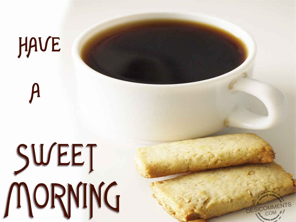 Have A Sweet Morning Desicomments Com