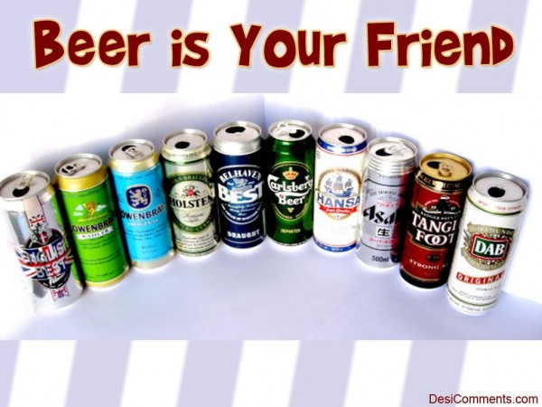 Beer Is Your Friend...