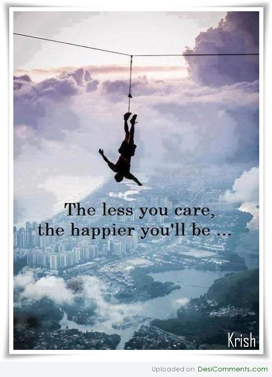 Less you care happier you will be