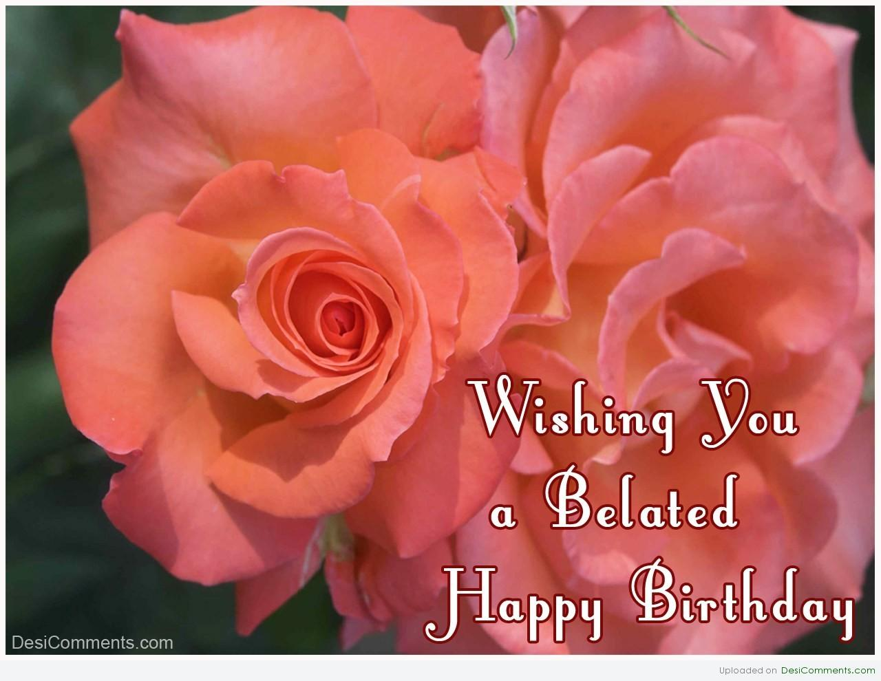 Wishing You A Belated Happy Birthday Desicomments Com