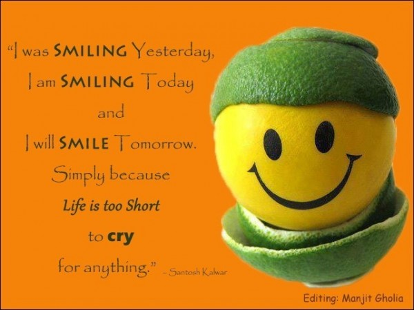 Life is too short to cry for anything
