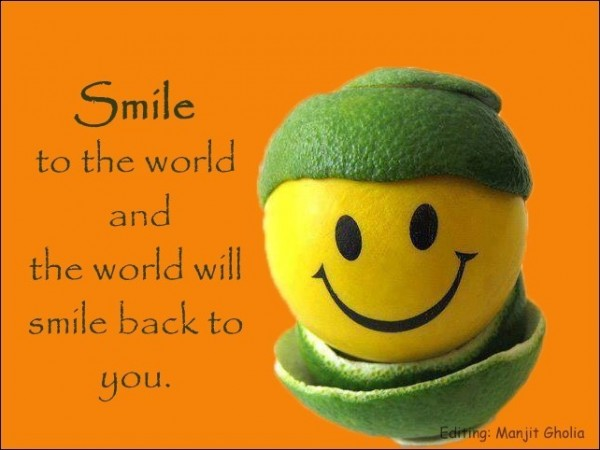 Smile to the world...