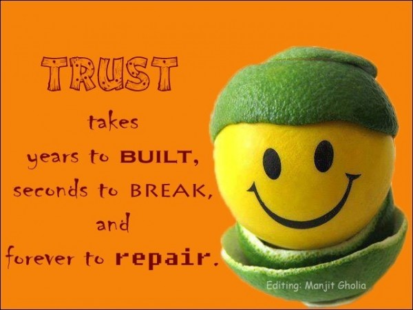 Trust takes years to built...