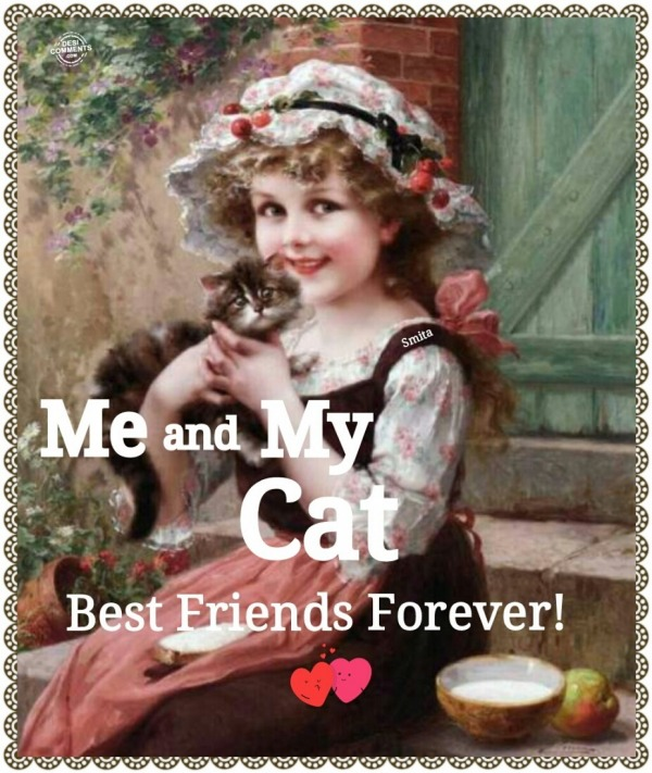 Me & My Cat - Best Friends Forever!