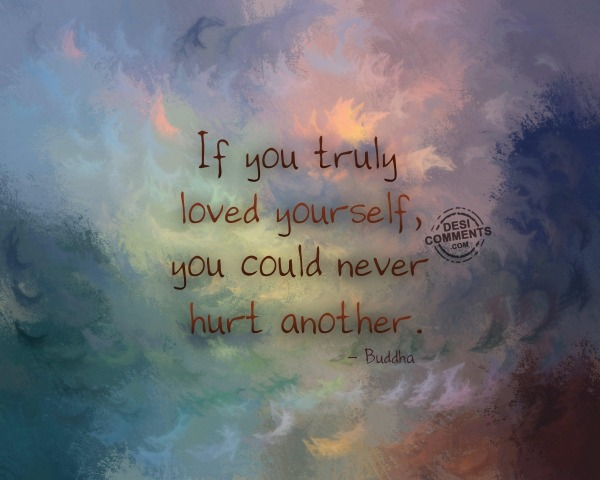 If you truly loved yourself...