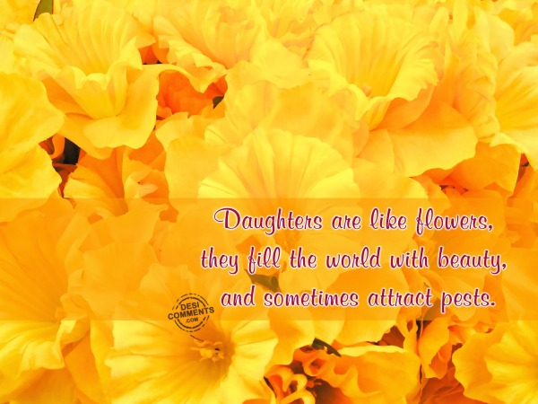 Daughters are like flowers...