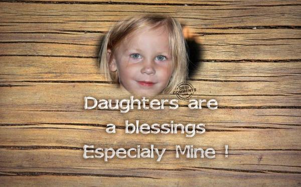 Daughters are blessings...