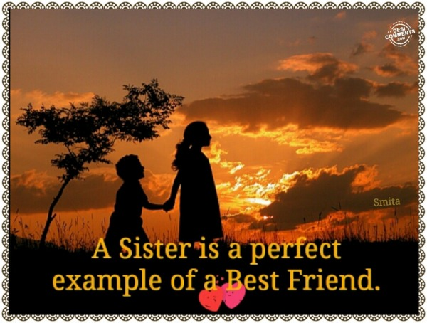 A sister is a perfect example...